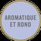 Pastille de goût : Aromatique et rond